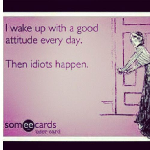 Happens most of the time. Ecards Saywhat