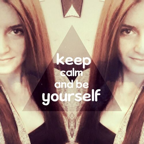God Night♥ Keep Calm And Be YOURSELF Self Portrait That's Me