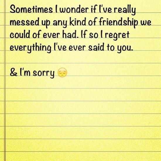 Pretty much.. ImSorry Isaystupidshit Mybad Feelbad ugh regrets sorry forgiveme? please friendship ruined damn goodjob..
