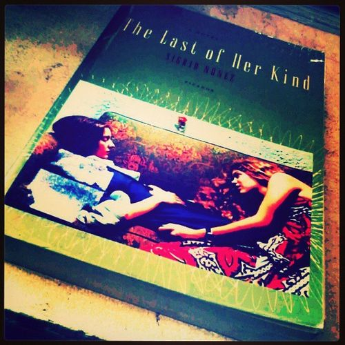 NR: The Last of Her Kind by Sigrid Nunez Thelastofherkind Sigridnunez Novel Brilliant dazzling daring intensefriendship friendship romanticidealism shame Book love life passion dreams justice race politicalidealism remarkable compelling social powerful