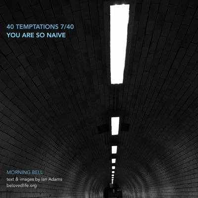 no7 in 40Temptations series - taunts whose truth may hurt, but may also be a gift revealing a deeper reality Stillness Contemplation Prayer Lent Lent 2016 Tunnel