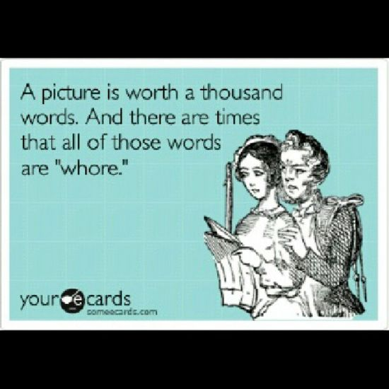 Ain't that the truth Damnstraight Whores Ecards Gross noclass puke funny